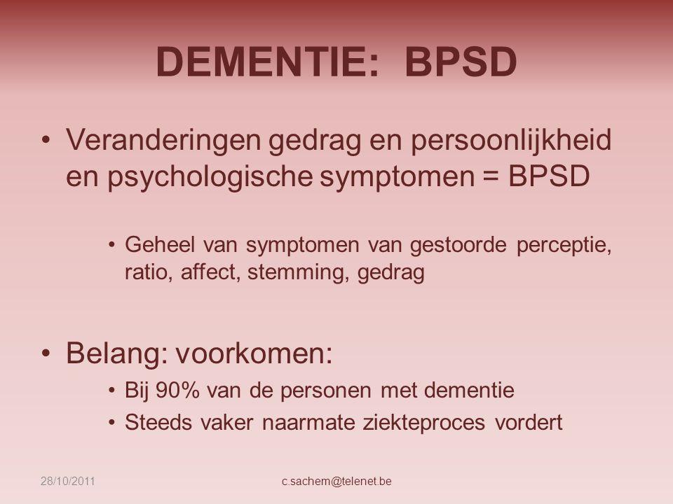 DEMENTIE: BPSD Veranderingen gedrag en persoonlijkheid en psychologische symptomen = BPSD Geheel van symptomen van gestoorde perceptie, ratio, affect,