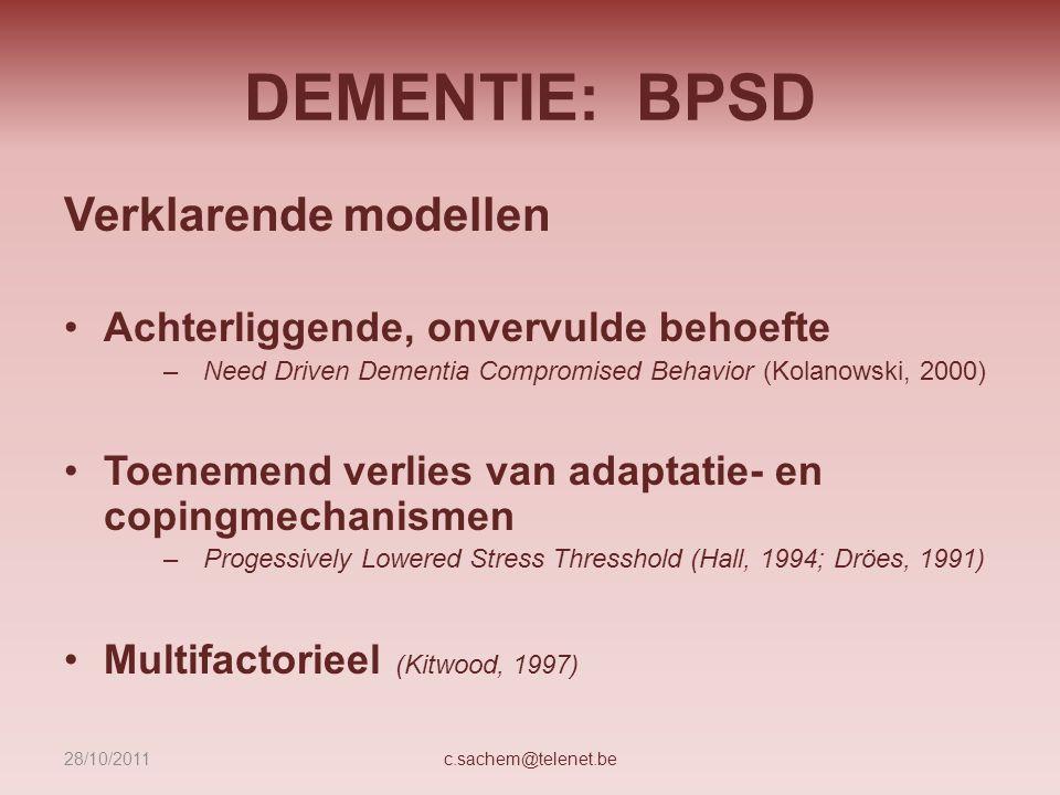 DEMENTIE: BPSD Verklarende modellen Achterliggende, onvervulde behoefte –Need Driven Dementia Compromised Behavior (Kolanowski, 2000) Toenemend verlie