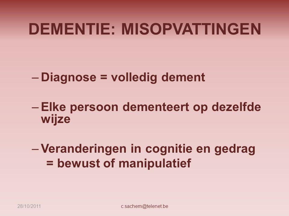DEMENTIE: MISOPVATTINGEN –Diagnose = volledig dement –Elke persoon dementeert op dezelfde wijze –Veranderingen in cognitie en gedrag = bewust of manip