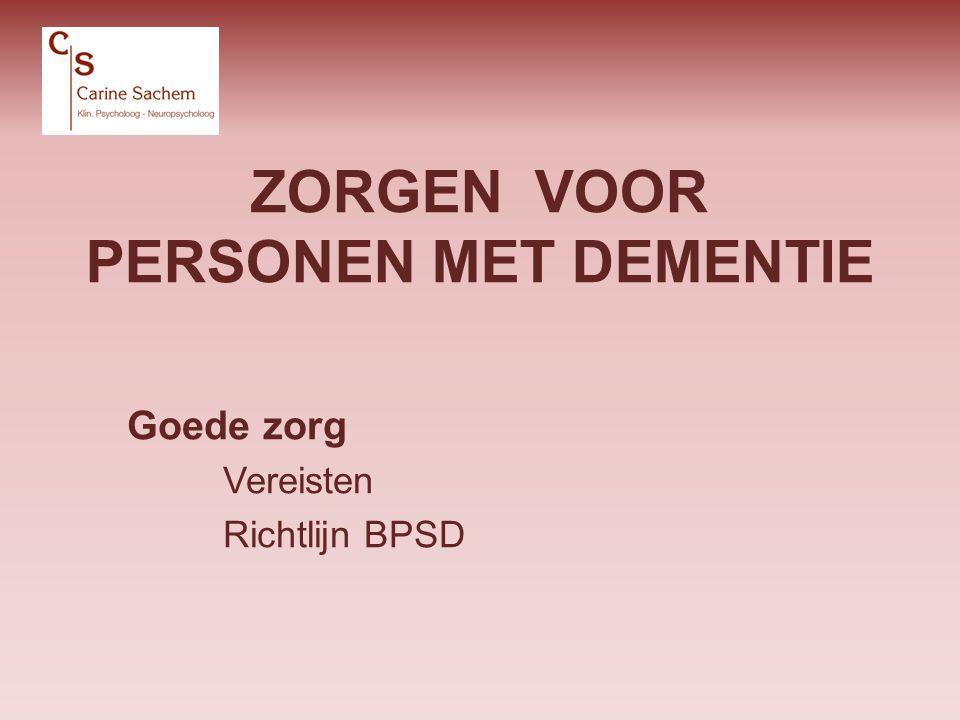 ZORGEN VOOR PERSONEN MET DEMENTIE Goede zorg Vereisten Richtlijn BPSD