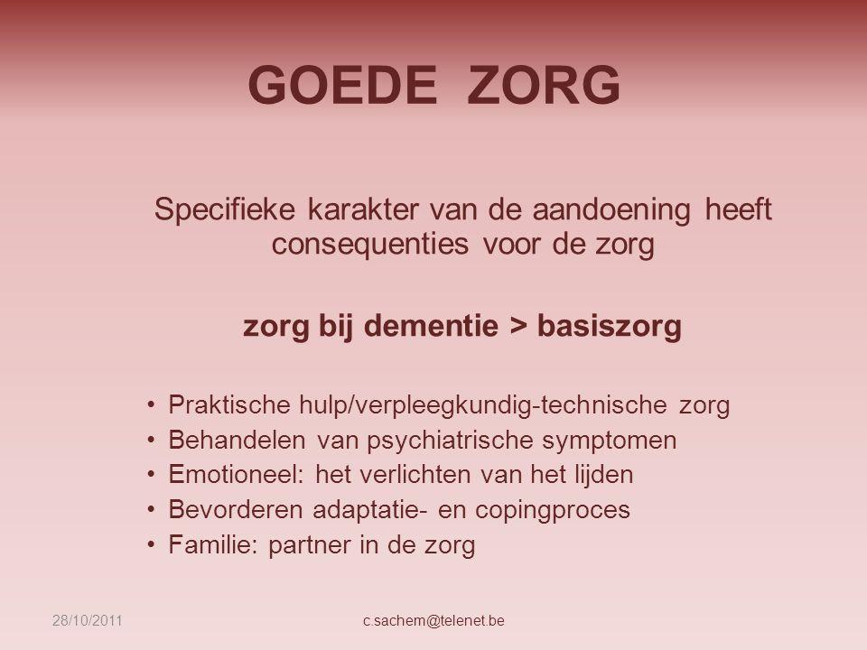 GOEDE ZORG Specifieke karakter van de aandoening heeft consequenties voor de zorg zorg bij dementie > basiszorg Praktische hulp/verpleegkundig-technis