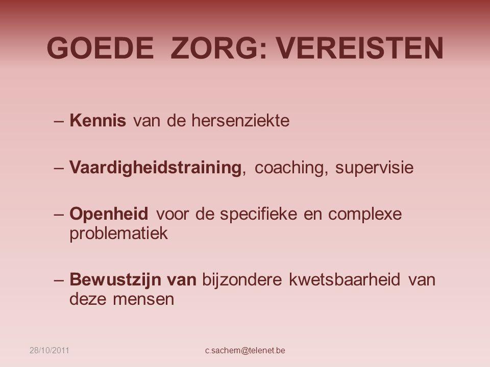 GOEDE ZORG: VEREISTEN –Kennis van de hersenziekte –Vaardigheidstraining, coaching, supervisie –Openheid voor de specifieke en complexe problematiek –B