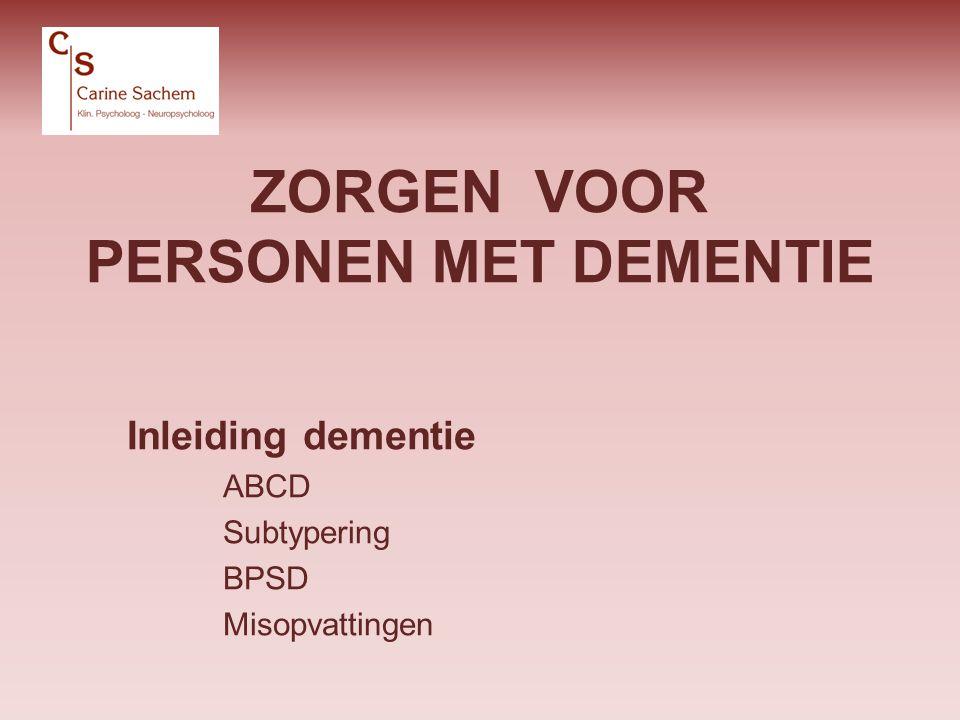 DEMENTIE: ABCD A = affect > psychiatrische symptomen B = gedrag ( behaviour ) C = cognitie D = dagelijks functioneren c.sachem@telenet.be28/10/2011