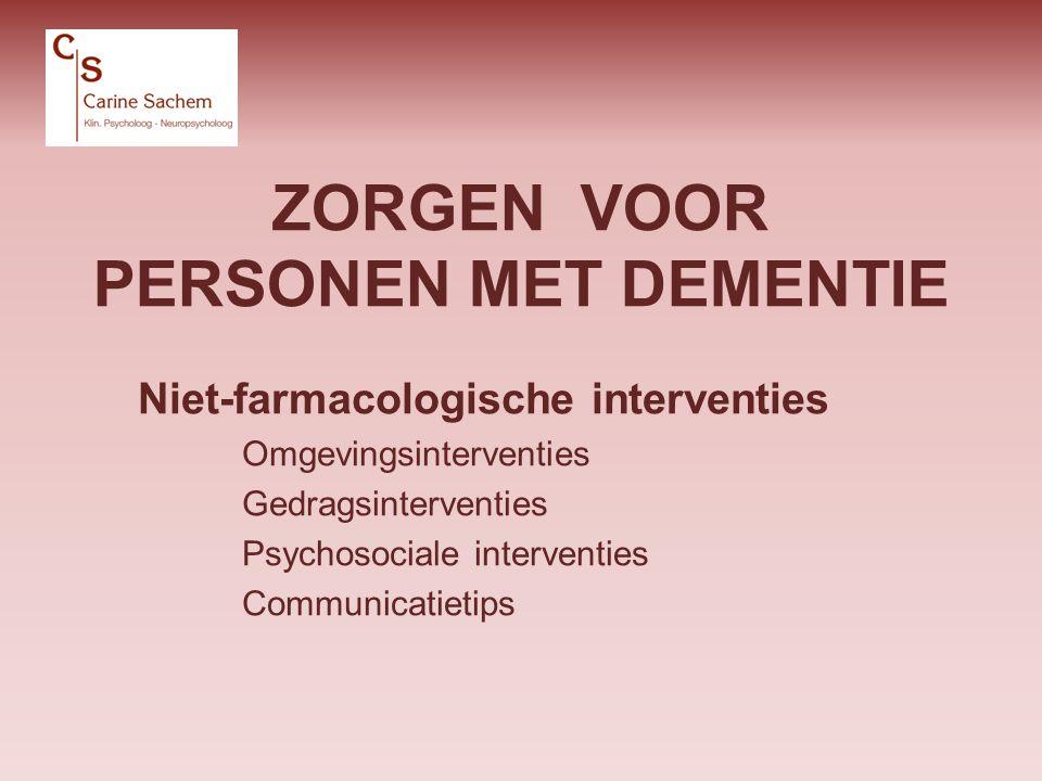 ZORGEN VOOR PERSONEN MET DEMENTIE Niet-farmacologische interventies Omgevingsinterventies Gedragsinterventies Psychosociale interventies Communicatiet