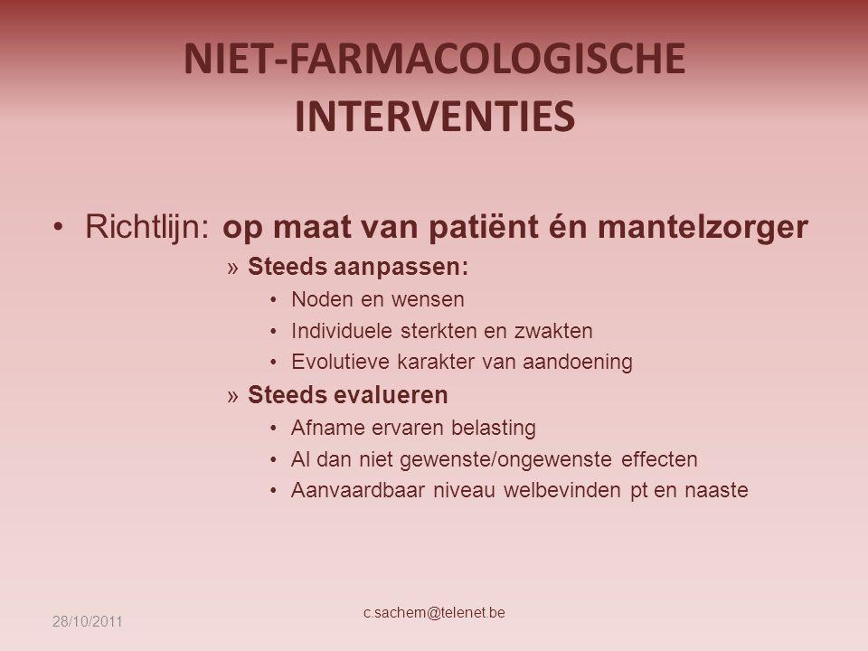 NIET-FARMACOLOGISCHE INTERVENTIES Richtlijn: op maat van patiënt én mantelzorger »Steeds aanpassen: Noden en wensen Individuele sterkten en zwakten Ev