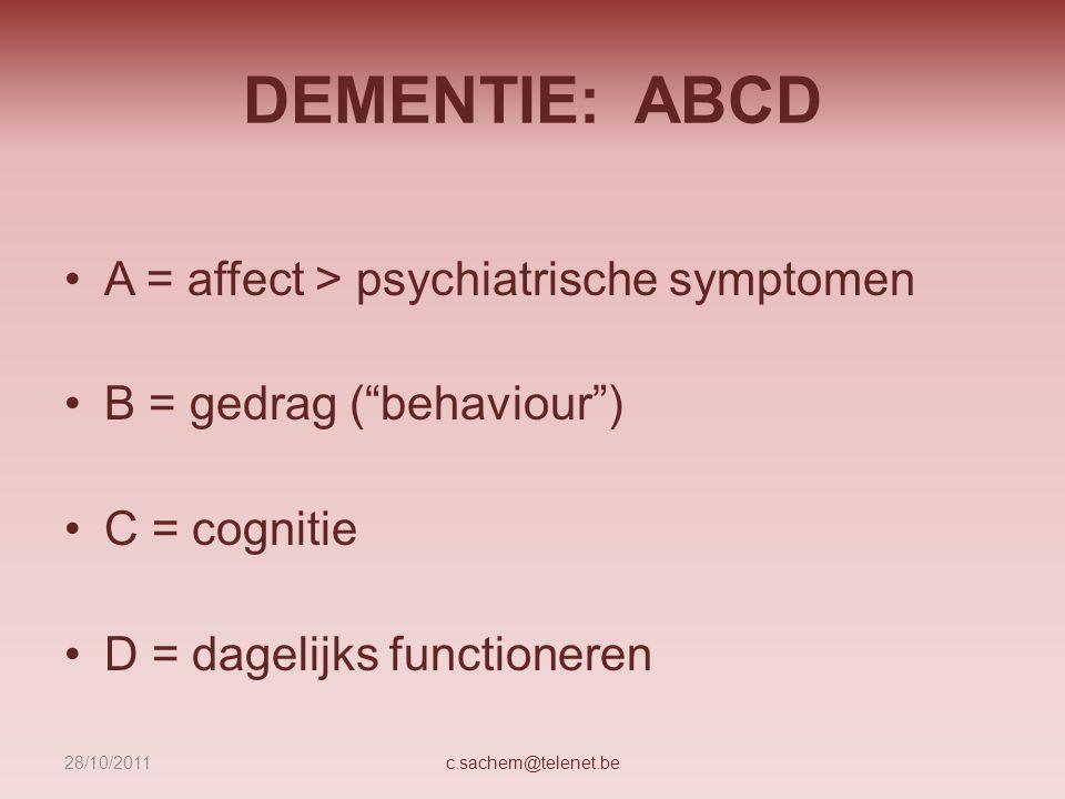 """DEMENTIE: ABCD A = affect > psychiatrische symptomen B = gedrag (""""behaviour"""") C = cognitie D = dagelijks functioneren c.sachem@telenet.be28/10/2011"""