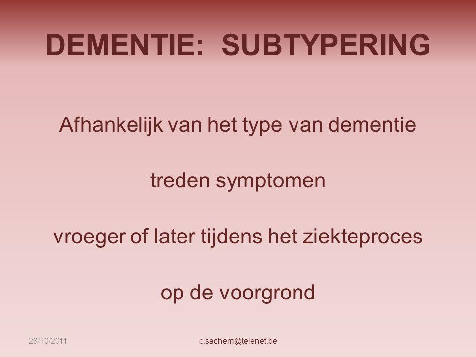 DEMENTIE: SUBTYPERING Geheugen: ZvA Sociaal gedrag & persoonlijkheid: FvFTD Taal : TvFTD Mentale traagheid: ZvP, ZvH c.sachem@telenet.be28/10/2011