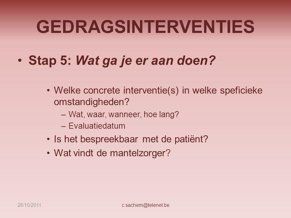 GEDRAGSINTERVENTIES Stap 5: Wat ga je er aan doen? Welke concrete interventie(s) in welke speficieke omstandigheden? –Wat, waar, wanneer, hoe lang? –E