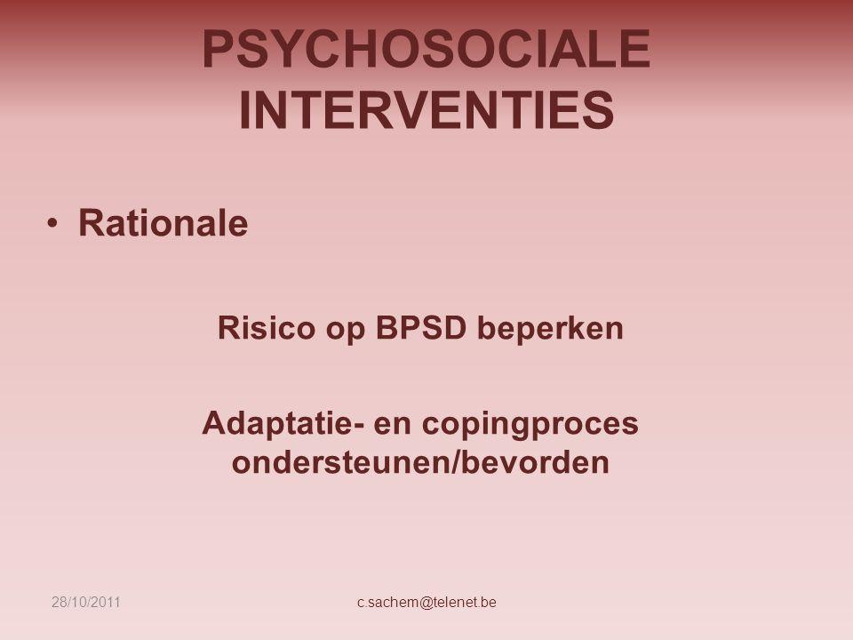 PSYCHOSOCIALE INTERVENTIES Rationale Risico op BPSD beperken Adaptatie- en copingproces ondersteunen/bevorden c.sachem@telenet.be28/10/2011