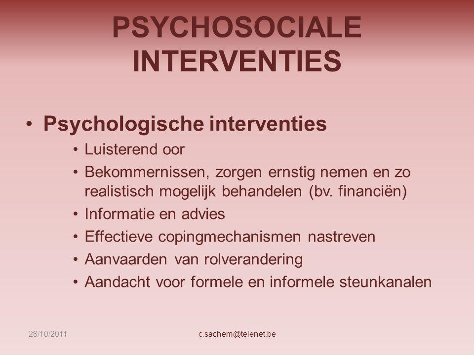 PSYCHOSOCIALE INTERVENTIES Psychologische interventies Luisterend oor Bekommernissen, zorgen ernstig nemen en zo realistisch mogelijk behandelen (bv.