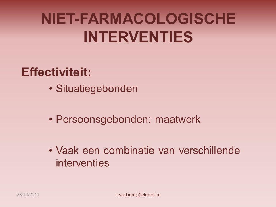 NIET-FARMACOLOGISCHE INTERVENTIES Effectiviteit: Situatiegebonden Persoonsgebonden: maatwerk Vaak een combinatie van verschillende interventies c.sach
