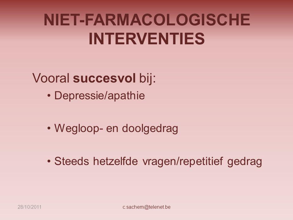 NIET-FARMACOLOGISCHE INTERVENTIES Vooral succesvol bij: Depressie/apathie Wegloop- en doolgedrag Steeds hetzelfde vragen/repetitief gedrag c.sachem@te
