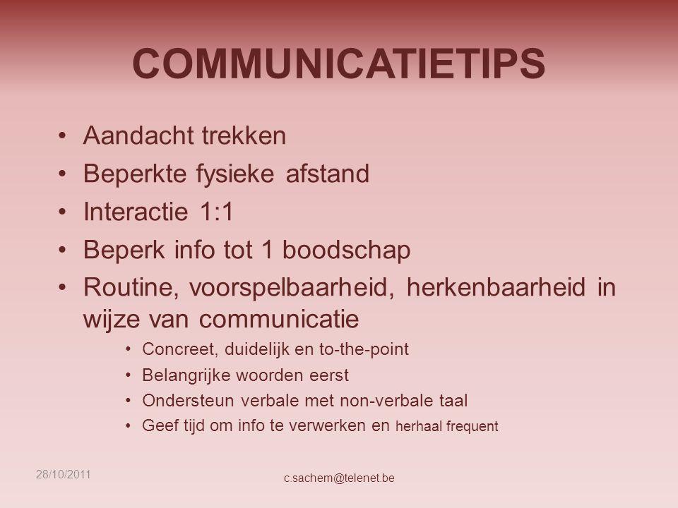 COMMUNICATIETIPS Aandacht trekken Beperkte fysieke afstand Interactie 1:1 Beperk info tot 1 boodschap Routine, voorspelbaarheid, herkenbaarheid in wij