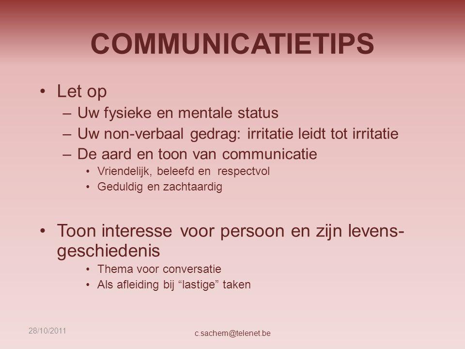 COMMUNICATIETIPS Let op –Uw fysieke en mentale status –Uw non-verbaal gedrag: irritatie leidt tot irritatie –De aard en toon van communicatie Vriendel