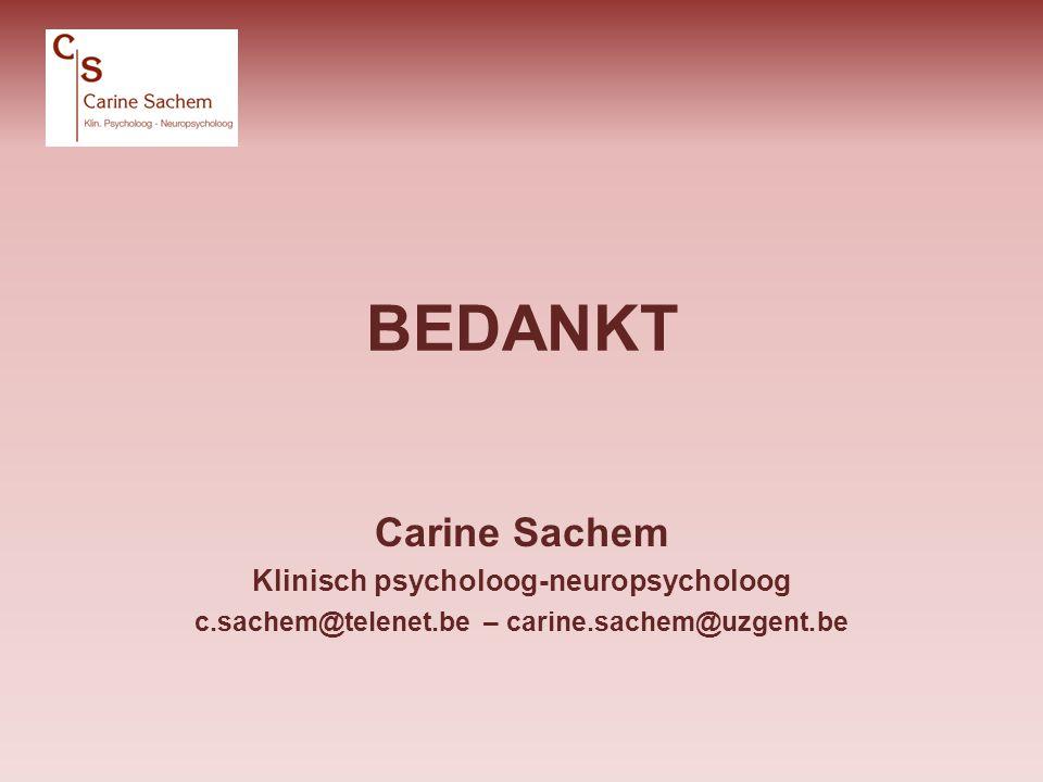 BEDANKT Carine Sachem Klinisch psycholoog-neuropsycholoog c.sachem@telenet.be – carine.sachem@uzgent.be