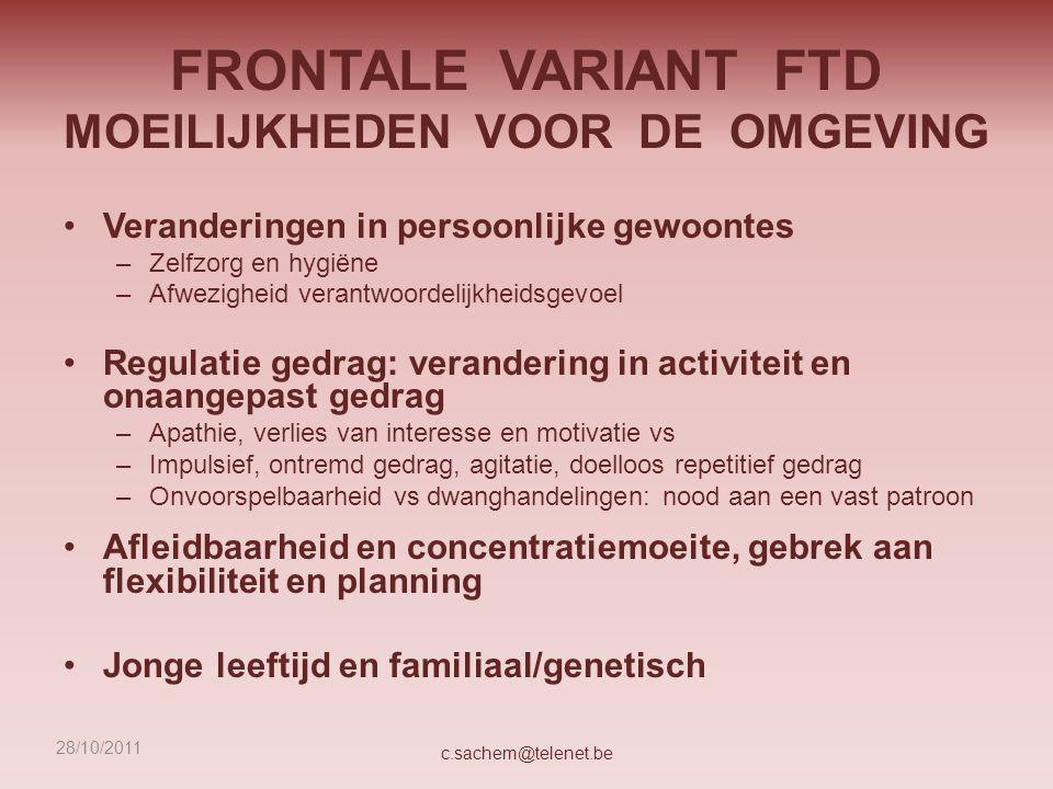 DEMENTIE: BPSD Veranderingen gedrag en persoonlijkheid en de psychische symptomen vaak meer belastend dan de cognitieve stoornissen c.sachem@telenet.be28/10/2011