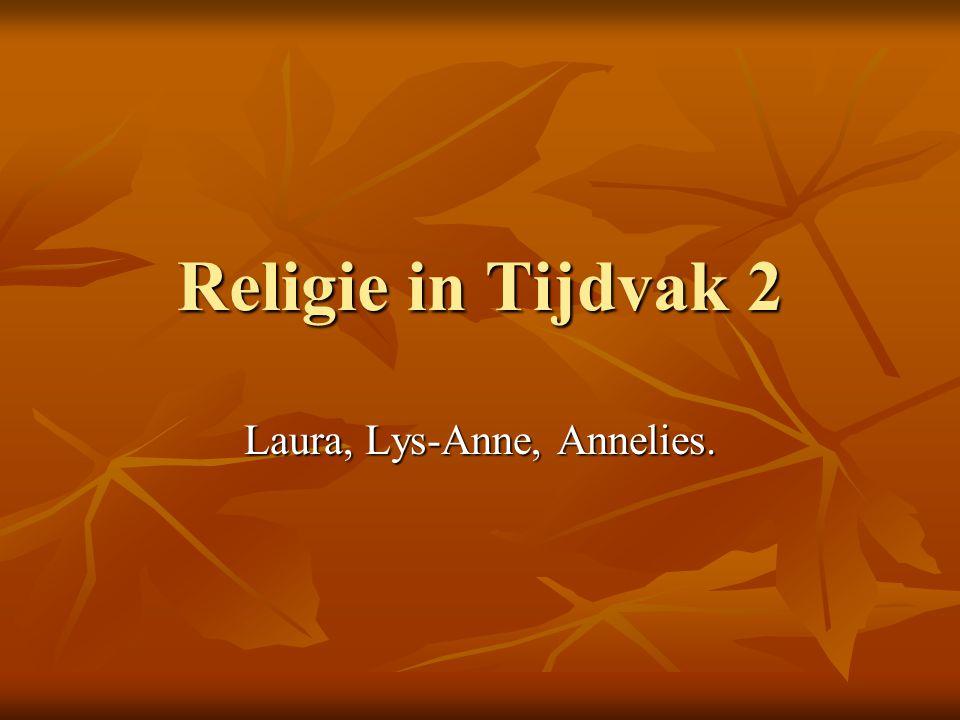 Religie in Tijdvak 2 Laura, Lys-Anne, Annelies.