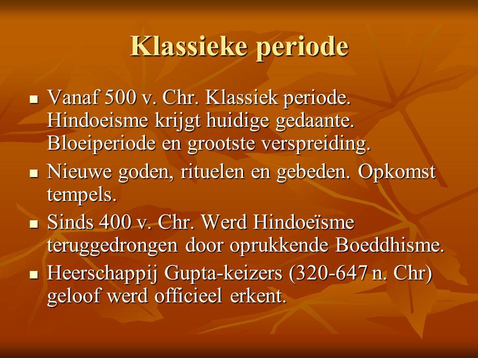 Klassieke periode Vanaf 500 v. Chr. Klassiek periode. Hindoeisme krijgt huidige gedaante. Bloeiperiode en grootste verspreiding. Vanaf 500 v. Chr. Kla
