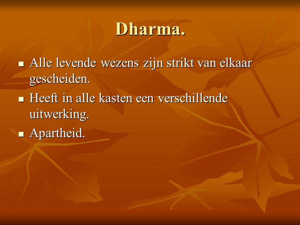 Dharma. Alle levende wezens zijn strikt van elkaar gescheiden. Alle levende wezens zijn strikt van elkaar gescheiden. Heeft in alle kasten een verschi