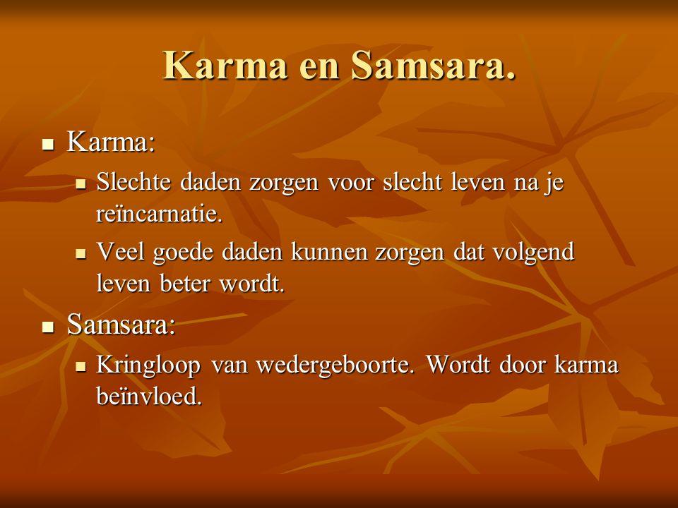 Karma en Samsara. Karma: Karma: Slechte daden zorgen voor slecht leven na je reïncarnatie. Slechte daden zorgen voor slecht leven na je reïncarnatie.