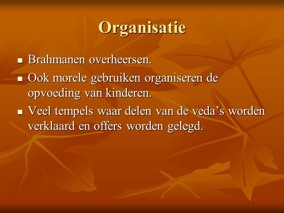 Organisatie Brahmanen overheersen. Brahmanen overheersen. Ook morele gebruiken organiseren de opvoeding van kinderen. Ook morele gebruiken organiseren