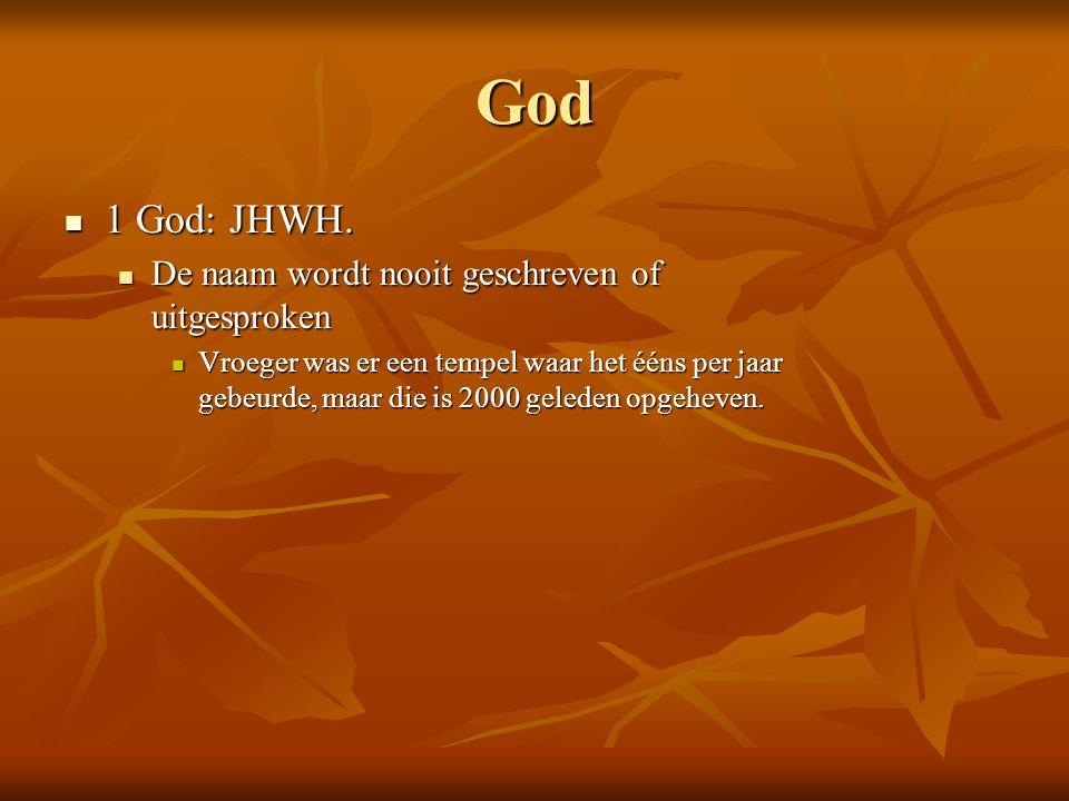 God 1 God: JHWH. 1 God: JHWH. De naam wordt nooit geschreven of uitgesproken De naam wordt nooit geschreven of uitgesproken Vroeger was er een tempel