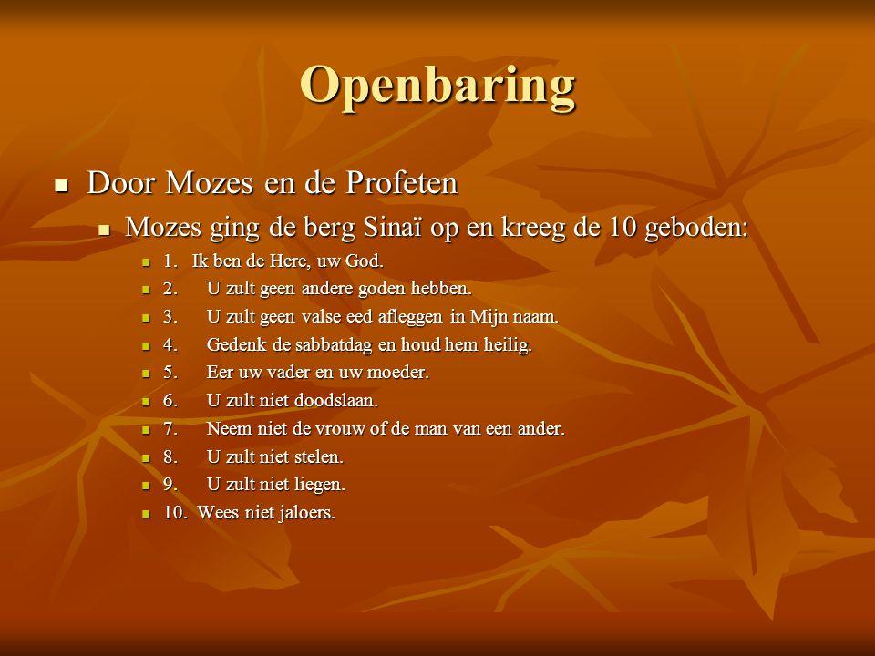 Openbaring Door Mozes en de Profeten Door Mozes en de Profeten Mozes ging de berg Sinaï op en kreeg de 10 geboden: Mozes ging de berg Sinaï op en kree