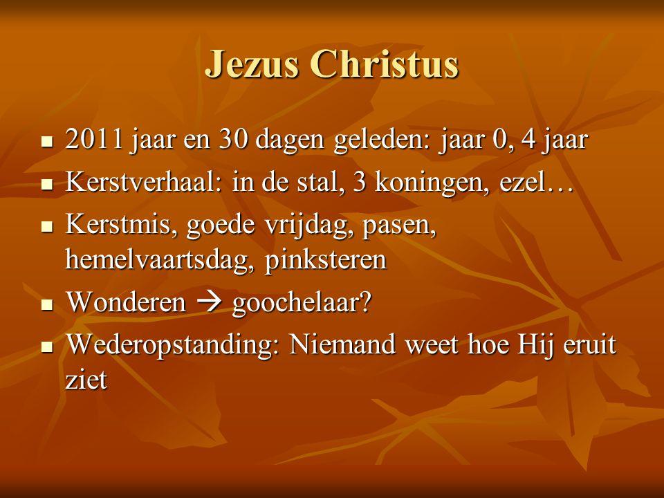 Jezus Christus 2011 jaar en 30 dagen geleden: jaar 0, 4 jaar 2011 jaar en 30 dagen geleden: jaar 0, 4 jaar Kerstverhaal: in de stal, 3 koningen, ezel…