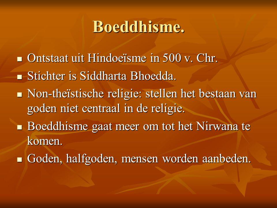 Boeddhisme. Ontstaat uit Hindoeïsme in 500 v. Chr. Ontstaat uit Hindoeïsme in 500 v. Chr. Stichter is Siddharta Bhoedda. Stichter is Siddharta Bhoedda
