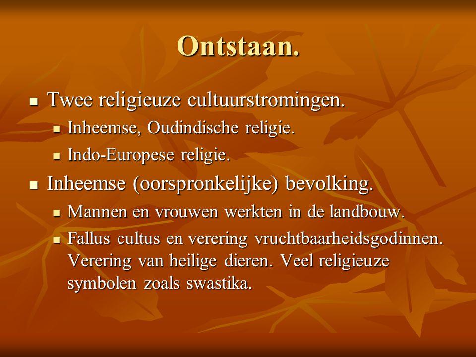 Ontstaan. Twee religieuze cultuurstromingen. Twee religieuze cultuurstromingen. Inheemse, Oudindische religie. Inheemse, Oudindische religie. Indo-Eur