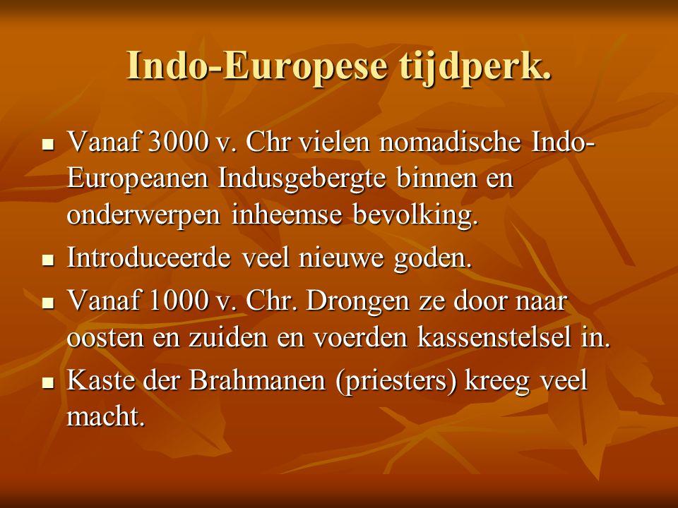 Indo-Europese tijdperk. Vanaf 3000 v. Chr vielen nomadische Indo- Europeanen Indusgebergte binnen en onderwerpen inheemse bevolking. Vanaf 3000 v. Chr