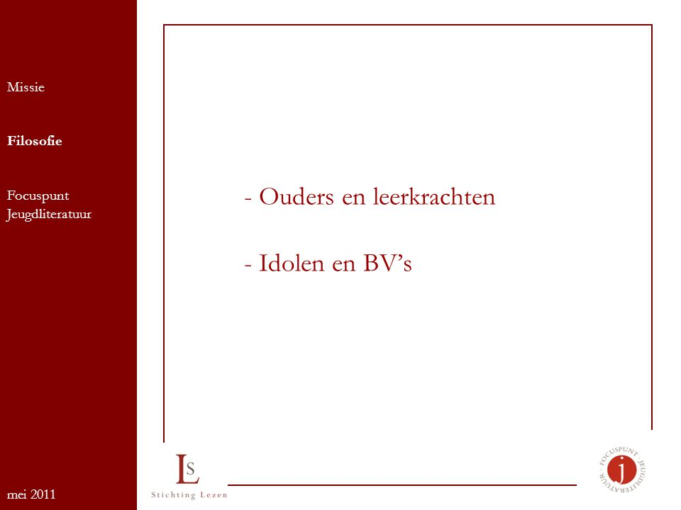 - Ouders en leerkrachten - Idolen en BV's Missie Filosofie Focuspunt Jeugdliteratuur mei 2011
