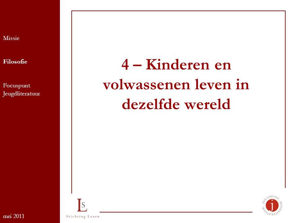 4 – Kinderen en volwassenen leven in dezelfde wereld Missie Filosofie Focuspunt Jeugdliteratuur mei 2011