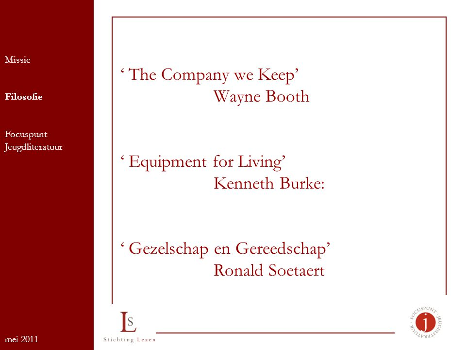 ' The Company we Keep' Wayne Booth ' Equipment for Living' Kenneth Burke: ' Gezelschap en Gereedschap' Ronald Soetaert Missie Filosofie Focuspunt Jeug