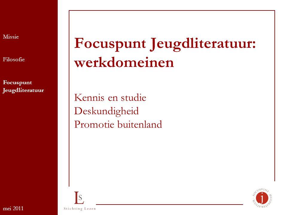 Focuspunt Jeugdliteratuur: werkdomeinen Kennis en studie Deskundigheid Promotie buitenland Missie Filosofie Focuspunt Jeugdliteratuur mei 2011