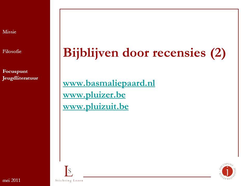 Bijblijven door recensies (2) www.basmaliepaard.nl www.pluizer.be www.pluizuit.be www.basmaliepaard.nl www.pluizer.be www.pluizuit.be Missie Filosofie Focuspunt Jeugdliteratuur mei 2011