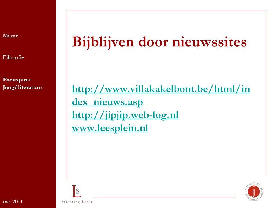 Bijblijven door nieuwssites http://www.villakakelbont.be/html/in dex_nieuws.asp http://jipjip.web-log.nl www.leesplein.nl http://www.villakakelbont.be/html/in dex_nieuws.asp http://jipjip.web-log.nl www.leesplein.nl Missie Filosofie Focuspunt Jeugdliteratuur mei 2011