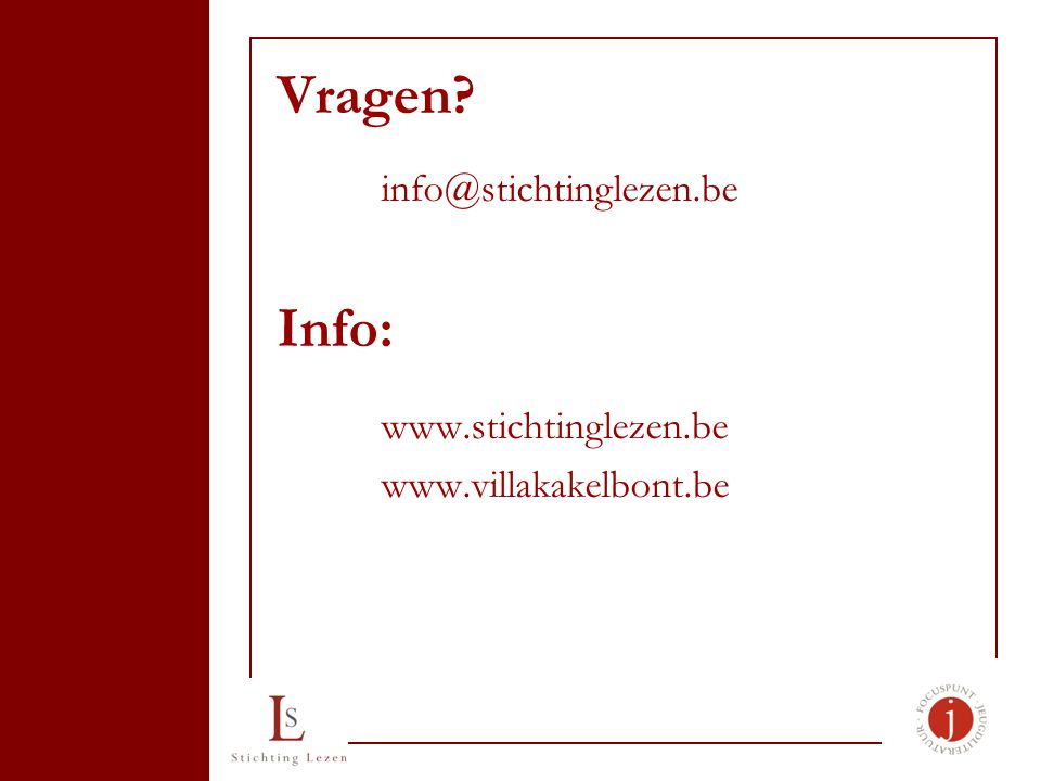 Vragen? info@stichtinglezen.be Info: www.stichtinglezen.be www.villakakelbont.be