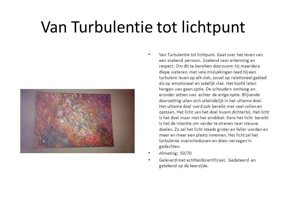 Van Turbulentie tot lichtpunt Van Turbulentie tot lichtpunt.