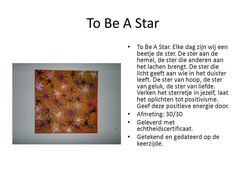 To Be A Star To Be A Star. Elke dag zijn wij een beetje de ster.