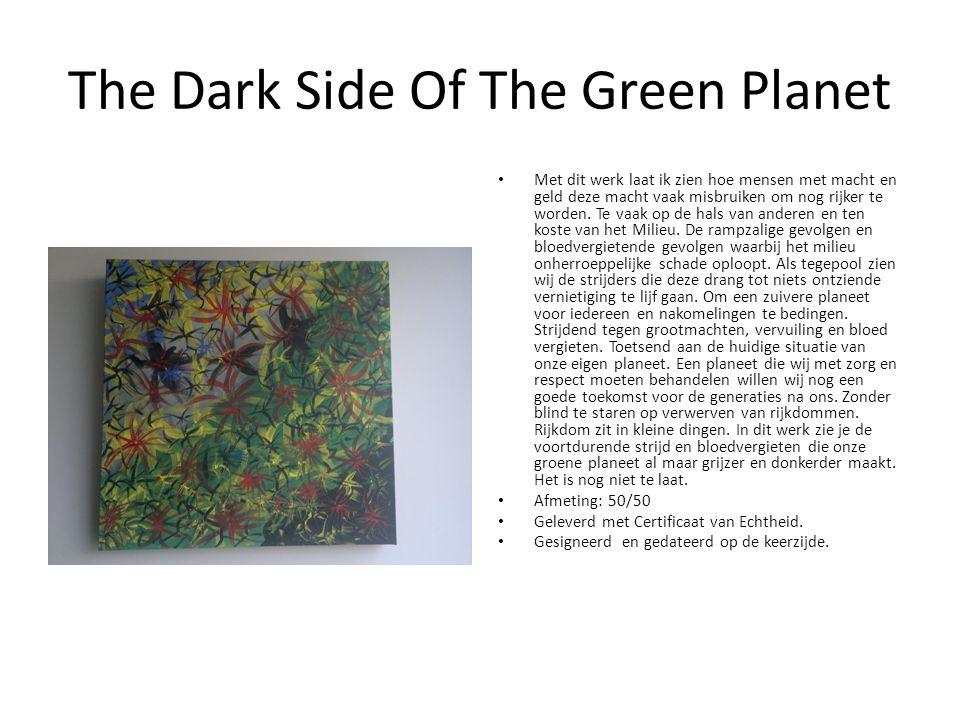 The Dark Side Of The Green Planet Met dit werk laat ik zien hoe mensen met macht en geld deze macht vaak misbruiken om nog rijker te worden.