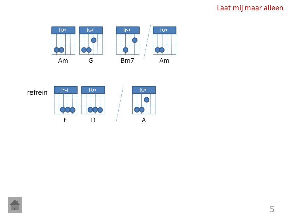 6 Vriend 3 G 2 Bm7 3 G 2 2 Bmm7 3 G 5 A 2 Bm7 2 Bmm7 5 A 5 D 2 Bm7 Intro (2x) 2 Bmm7 5 A 2 Bm7 2 Bmm7 couplet refrein 2 Bm7 2 Bmm7 3 G 5 A 2x 3 G 2 Bm7 5 A 2x 7