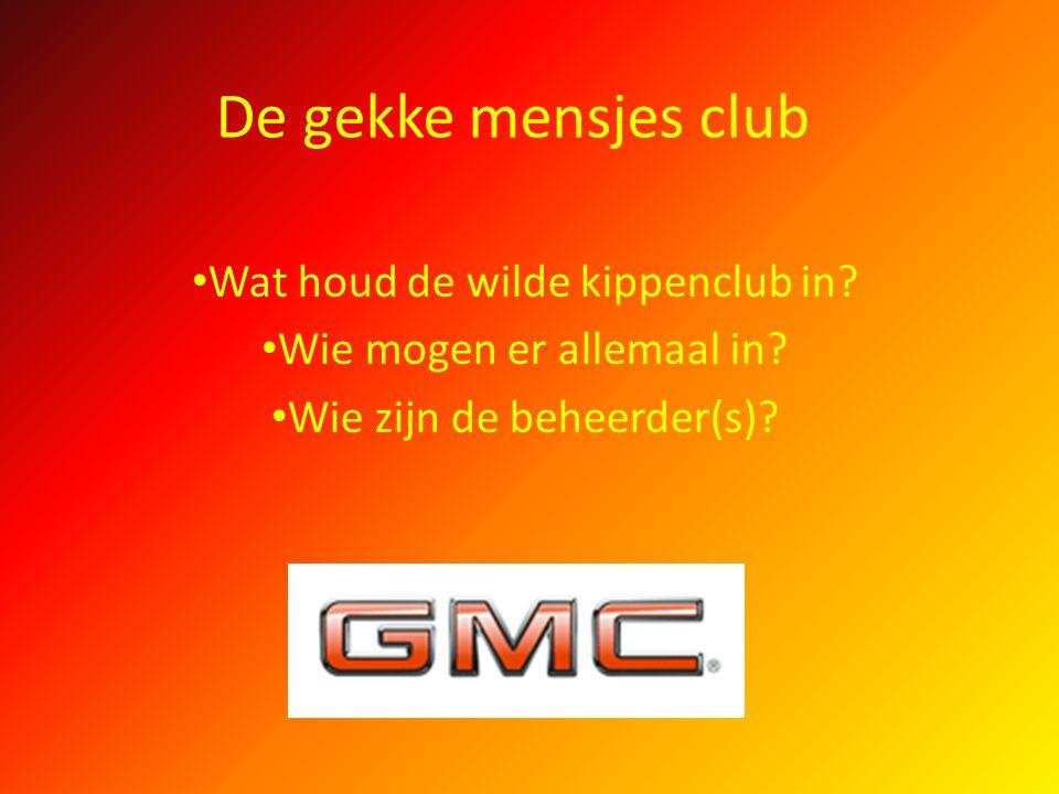 De gekke mensjes club Wat houd de wilde kippenclub in? Wie mogen er allemaal in? Wie zijn de beheerder(s)?