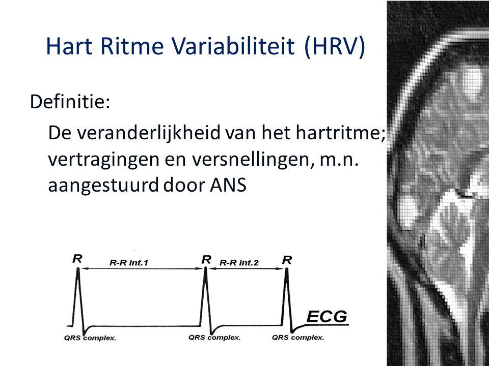 Hart Ritme Variabiliteit (HRV) Definitie: De veranderlijkheid van het hartritme; vertragingen en versnellingen, m.n. aangestuurd door ANS