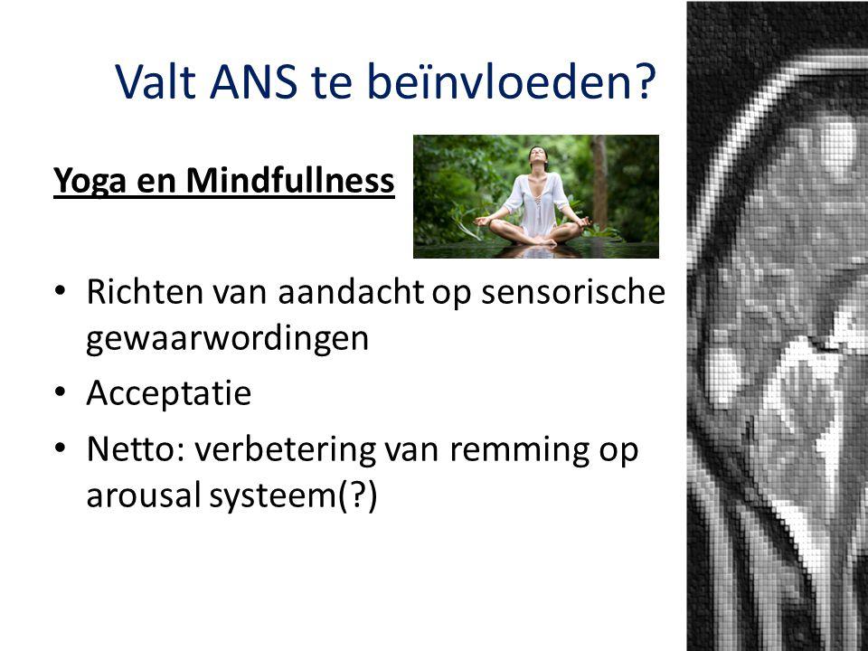 Valt ANS te beïnvloeden? Yoga en Mindfullness Richten van aandacht op sensorische gewaarwordingen Acceptatie Netto: verbetering van remming op arousal