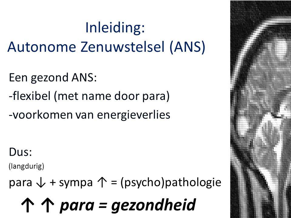 Het Autonome Zenuwstelsel: Inleiding: Autonome Zenuwstelsel (ANS)NS Een gezond ANS: -flexibel (met name door para) -voorkomen van energieverlies Dus: