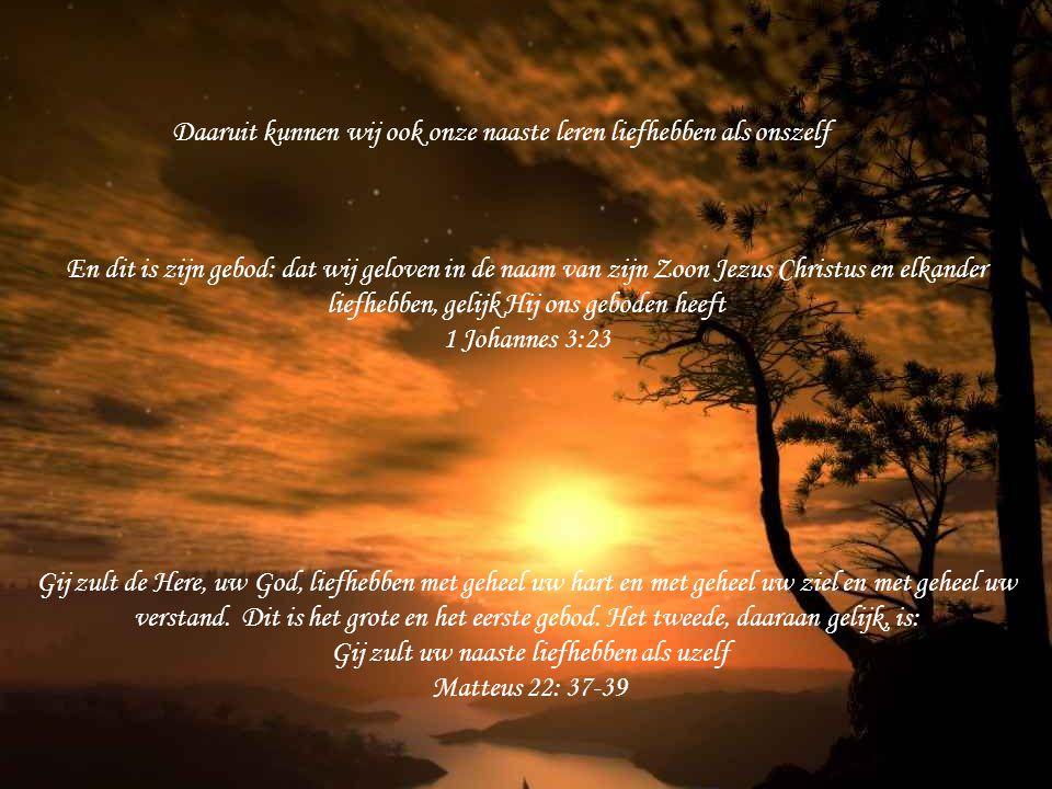 En dit is zijn gebod: dat wij geloven in de naam van zijn Zoon Jezus Christus en elkander liefhebben, gelijk Hij ons geboden heeft 1 Johannes 3:23 Gij