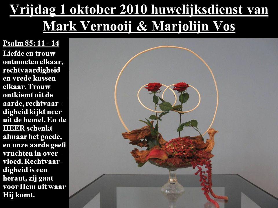 Vrijdag 1 oktober 2010 huwelijksdienst van Mark Vernooij & Marjolijn Vos Psalm 85: 11 - 14 Liefde en trouw ontmoeten elkaar, rechtvaardigheid en vrede