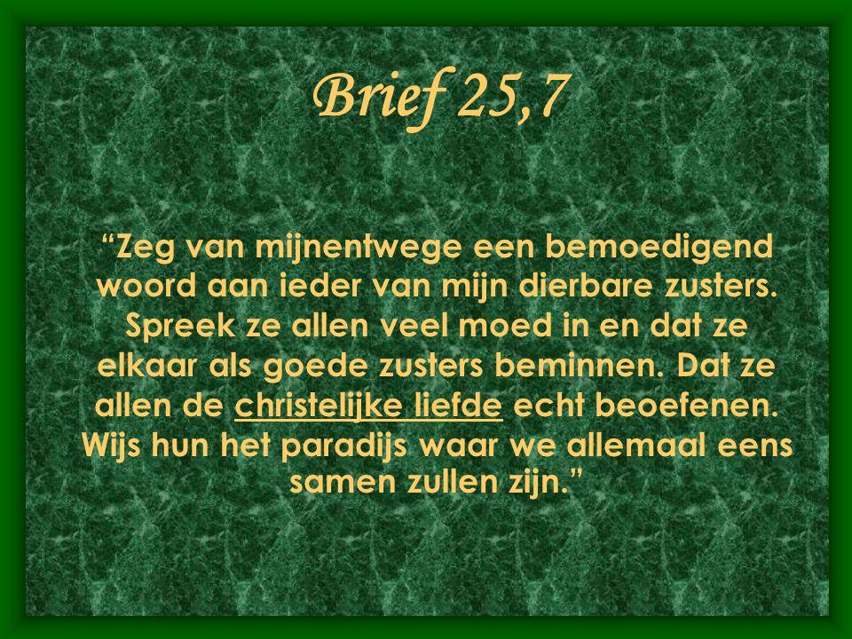 """Brief 25,7 """"Zeg van mijnentwege een bemoedigend woord aan ieder van mijn dierbare zusters. Spreek ze allen veel moed in en dat ze elkaar als goede zus"""