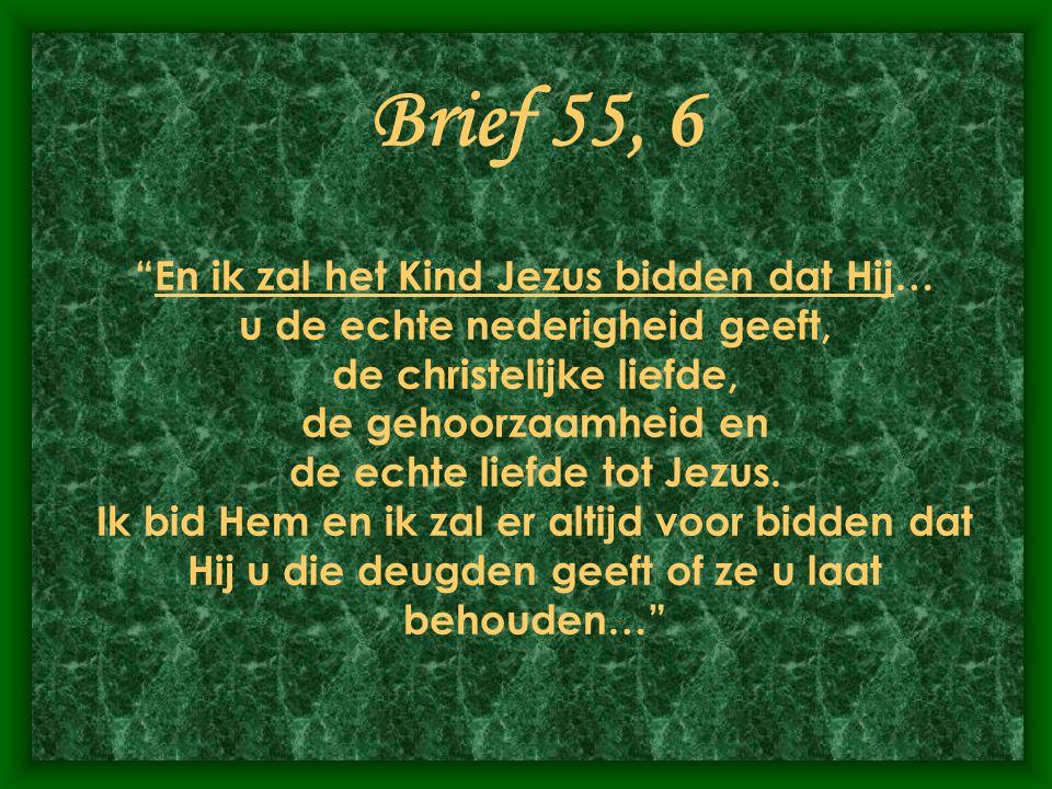 """Brief 55, 6 """"En ik zal het Kind Jezus bidden dat Hij… u de echte nederigheid geeft, de christelijke liefde, de gehoorzaamheid en de echte liefde tot J"""